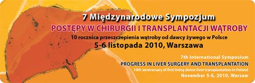 7 Międzyanrodowe Sympozjum Postępy w Chirurgii i Transplantacji Wątroby, 7th International Symposium Progress in Liver Surgery and Transplantation